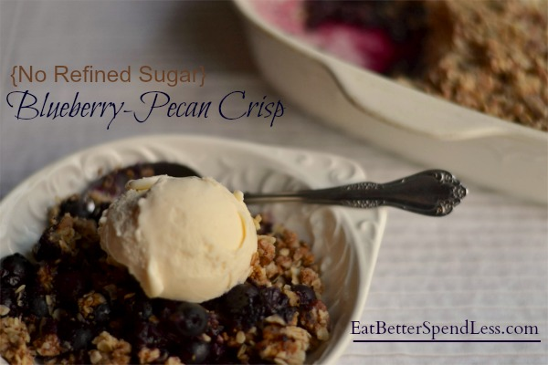 No Refined Sugar Blueberry-Pecan Crisp: Cut food expenses by making desserts at home This one is easy, frugal, and has no refined sugar.
