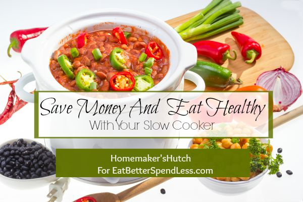 Save Money and Eat Healthy with your Slow Cooker
